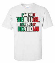 I'm Not Yelling, I'm Italian T-Shirt