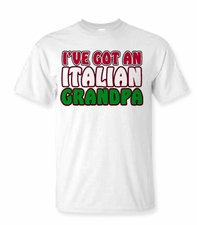 I've Got An Italian Grandpa shirts