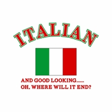 Italian And Good Looking, Where Will It End! T-Shirt