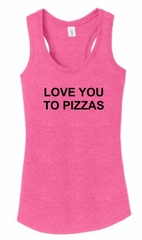 Love You To Pizzas Racerback Tank