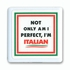 Not Only Am I Perfect, I'm Italian Tile Magnet