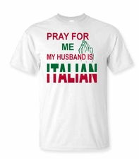 Pray for me my Husband is Italian Shirt