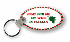 Pray For Me My Wife Is Italian Keychain