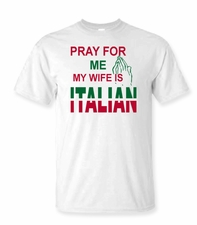 Pray for me my Wife is Italian Shirt