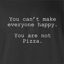 You Can't Make Everyone Happy.  You Are Not Pizza T-Shirt