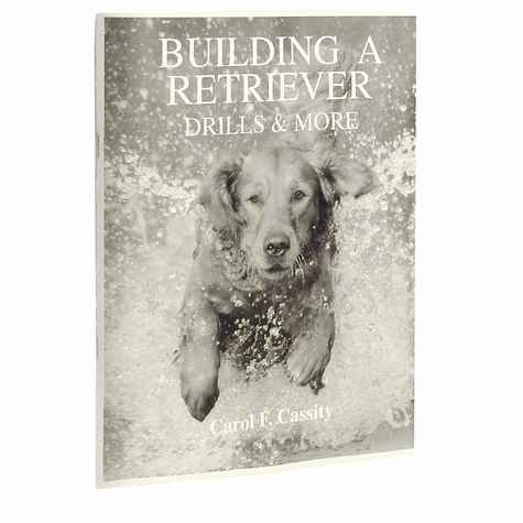 Building a Retriever -- Drills and More by Carol F. Cassity Book