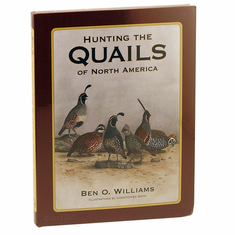 Hunting the Quails of North America by Ben O. Williams