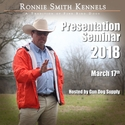 Ronnie Smith Kennels Presentation Seminar with Instructor Ronnie Smith -- March 17, 2018