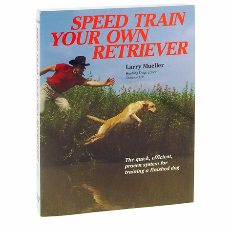 Speed Train Your Own Retriever by Larry Mueller