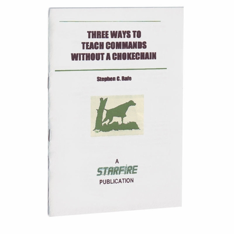 Three Ways to Teach Commands Without a Chokechain Pamphlet by Stephen C. Rafe