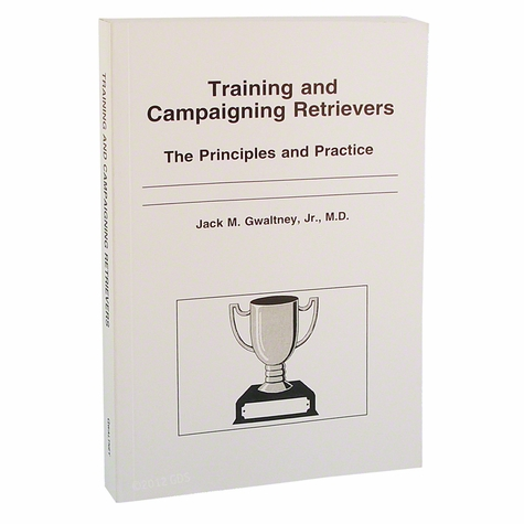 Training and Campaigning Retrievers by Jack Gwaltney