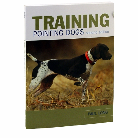 Training Pointing Dogs Second Edition by Paul Long