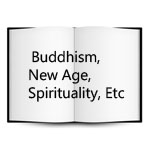 Buddhism, New Age, Spirituality, etc.
