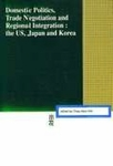 Domestic Politics, Trade Negotiation and Regional Integration: the US, Japan and Korea