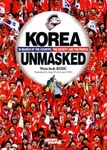 Korea Unmasked - In Search of the Country, the Society and the People