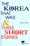 The Korea That Was & Three Short Stories