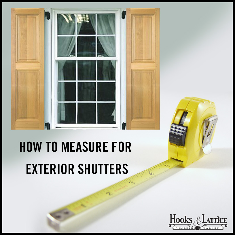 How to Measure for Exterior Shutters | Hooks & Lattice