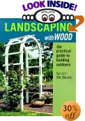Landscaping With Wood: The Practical Guide to Building Outdoors