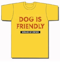 Dog is Friendly, Beware of Owner T-Shirt