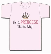 I'm a Princess, That's Why! T-Shirt, Onesie, Youth & Adult Sizes