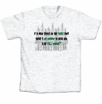 If a Man Speaks in the Forest...T-shirt