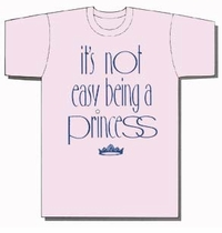 It's Not Easy Being a Princess T-Shirt, Onesie, Youth and Adult Sizes