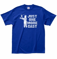 Just One More Cast T-Shirt