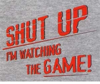 Shut Up I'm Watching the Game! T-Shirt
