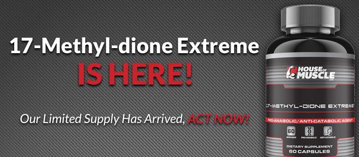 17-Methyl-dione Extreme IS HERE!