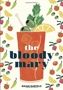 The Bloody Mary: The Lore and Legend of a Cocktail Classic - Click to enlarge