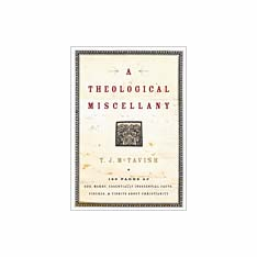 A Theological Miscellany-T.J. McTavish