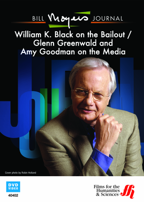 Bill Moyers Journal: William K. Black on the Bailout / Glenn Greenwald and Amy Goodman on the Media (DVD)