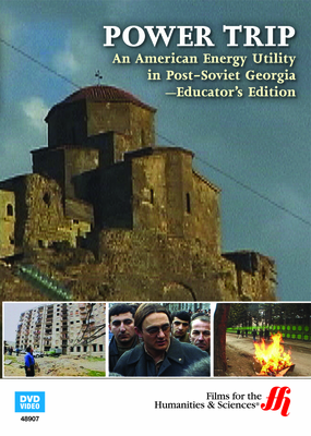 Power Trip: An American Energy Utility in Post-Soviet Georgia—Educator's Edition (Enhanced DVD)
