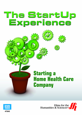 Starting a Home Health Care Company: The StartUp Experience (Enhanced DVD)