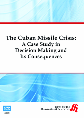 The Cuban Missile Crisis: A Case Study in Decision Making and Its Consequences (Enhanced DVD)