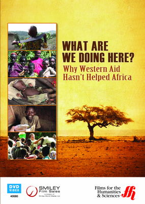 What Are We Doing Here? Why Western Aid Hasn't Helped Africa (Enhanced DVD)