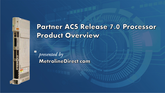 Partner ACS R7.0 Processor: Video Product Overview