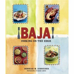 Baja! Cooking on the Edge by Deborah Schneider