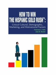 Hispanic Marketing - How to Win The Hispanic Gold Rush by Francisco J. Valle