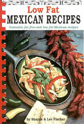 Low Fat Mexican Recipes by Shayne and Lee Fischer