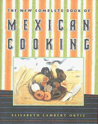 The New Complete Book of Mexican Cooking by Elisabeth Lambert Ortiz