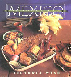 The Vegetarian Table: Mexico by Victoria Wise