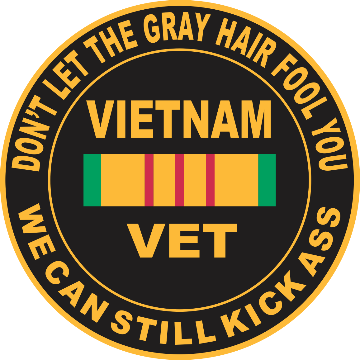 Quot Don T Let The Gray Hair Fool You Quot Vietnam Veteran Decal