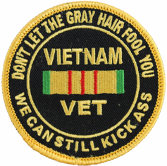 """""""Don't Let the Gray Hair Fool You"""", Vietnam Veteran 3"""" Patch"""