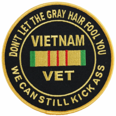 """""""Don't Let the Gray Hair Fool You"""", Vietnam Veteran 5"""" Patch"""