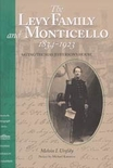 The Levy Family and Monticello: 1834-1923 by Melvin I. Urofsky