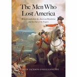 The Men Who Lost America - British Leadership, the American Revolution, and the Fate of the Empire