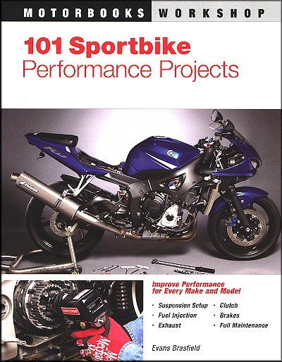 101 Sportbike Performance Projects: Suspension, Fuel Injection, Exhaust, Clutch, Brakes, etc.