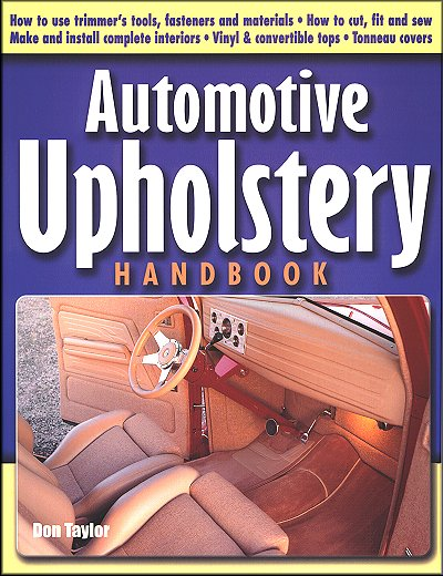 Automotive Upholstery Handbook: Make & Install Complete Interiors, Vinyl & Convertible Tops, more