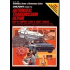 Chilton's Guide to Automatic Transmission Repair 1980-1984 Import Cars & Light Trucks